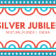 SILVER JUBILEE OF MUTUAL FUNDS PROACTCOMMUNICATIONS.COM